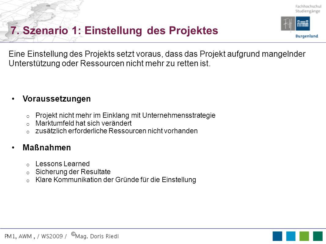 7. Szenario 1: Einstellung des Projektes Voraussetzungen o Projekt nicht mehr im Einklang mit Unternehmensstrategie o Marktumfeld hat sich verändert o
