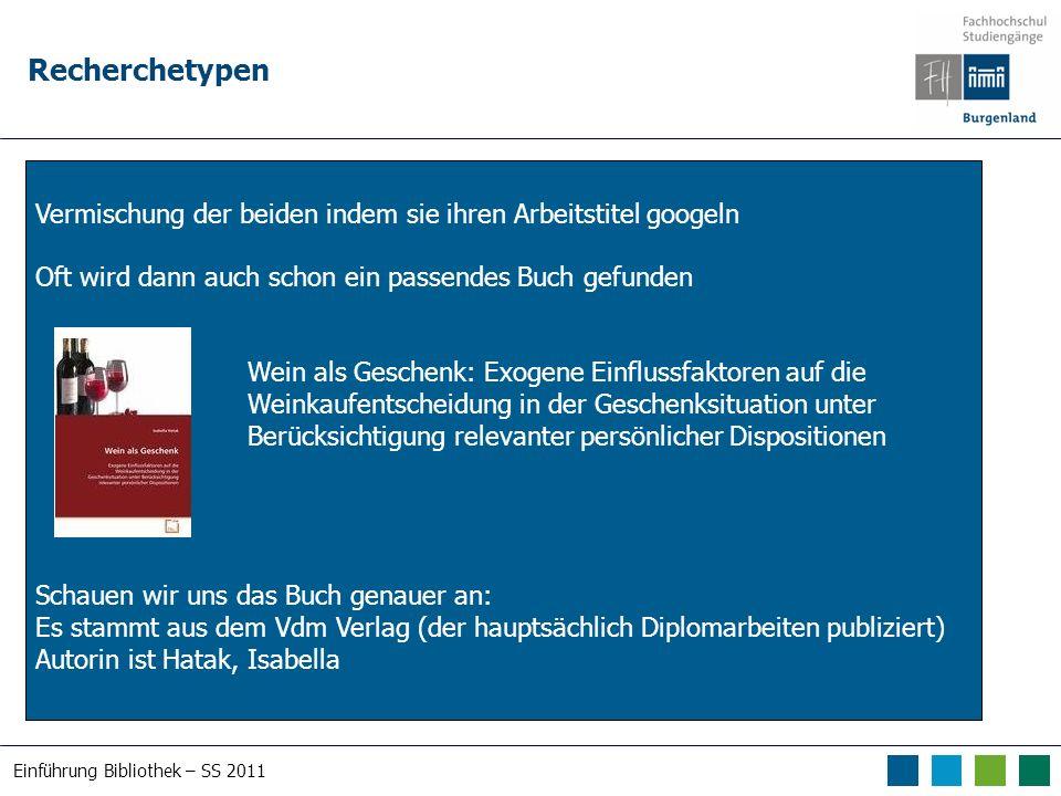 Einführung Bibliothek – SS 2011 Recherchetypen Vermischung der beiden indem sie ihren Arbeitstitel googeln Oft wird dann auch schon ein passendes Buch