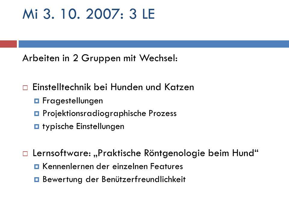 Mi 3. 10. 2007: 3 LE Arbeiten in 2 Gruppen mit Wechsel: Einstelltechnik bei Hunden und Katzen Fragestellungen Projektionsradiographische Prozess typis