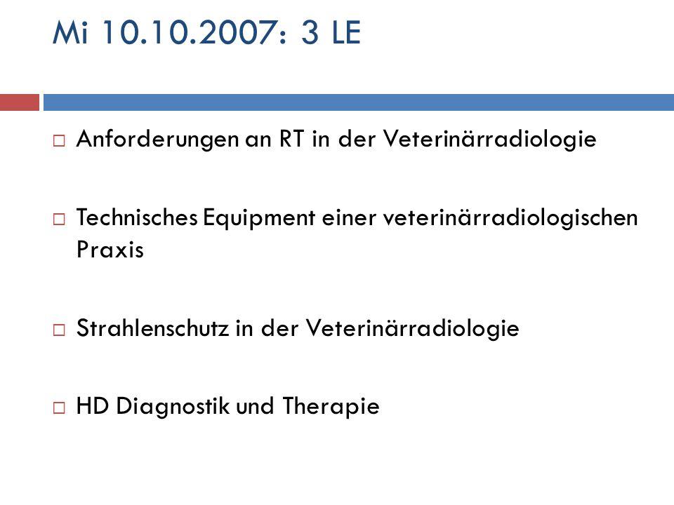 Mi 10.10.2007: 3 LE Anforderungen an RT in der Veterinärradiologie Technisches Equipment einer veterinärradiologischen Praxis Strahlenschutz in der Ve