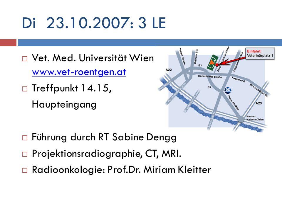 Di 23.10.2007: 3 LE Vet. Med. Universität Wien www.vet-roentgen.at www.vet-roentgen.at Treffpunkt 14.15, Haupteingang Führung durch RT Sabine Dengg Pr