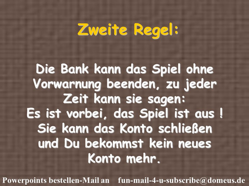 Powerpoints bestellen-Mail an fun-mail-4-u-subscribe@domeus.de Was würdest Du tun ?