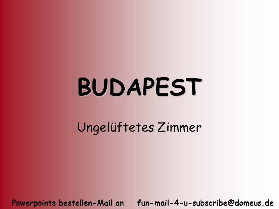 Powerpoints bestellen-Mail an fun-mail-4-u-subscribe@domeus.de BUDAPEST Ungelüftetes Zimmer