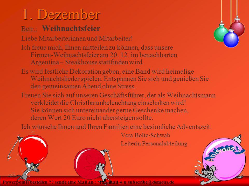 Powerpoints bestellen ?? sende eine Mail an : fun-mail-4-u-subscribe@domeus.de 1. Dezember Betr.: Weihnachtsfeier Liebe Mitarbeiterinnen und Mitarbeit