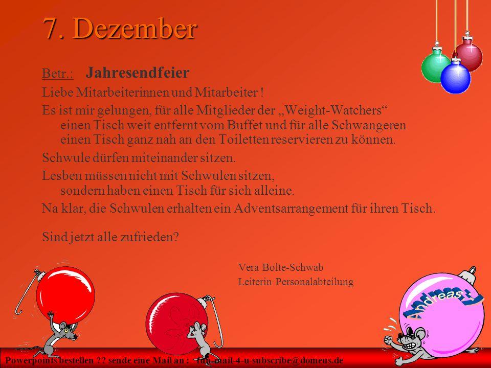 Powerpoints bestellen ?? sende eine Mail an : fun-mail-4-u-subscribe@domeus.de 7. Dezember Betr.: Jahresendfeier Liebe Mitarbeiterinnen und Mitarbeite
