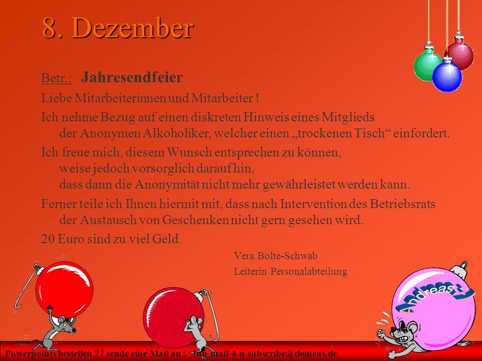 Powerpoints bestellen ?? sende eine Mail an : fun-mail-4-u-subscribe@domeus.de 8. Dezember Betr.: Jahresendfeier Liebe Mitarbeiterinnen und Mitarbeite