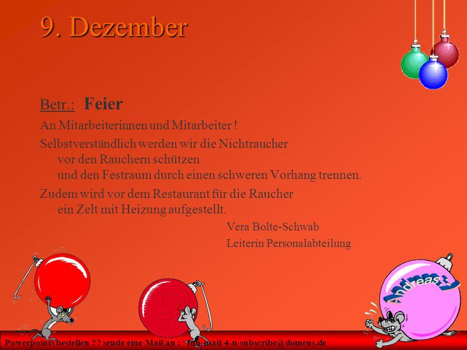 Powerpoints bestellen ?? sende eine Mail an : fun-mail-4-u-subscribe@domeus.de 9. Dezember Betr.: Feier An Mitarbeiterinnen und Mitarbeiter ! Selbstve
