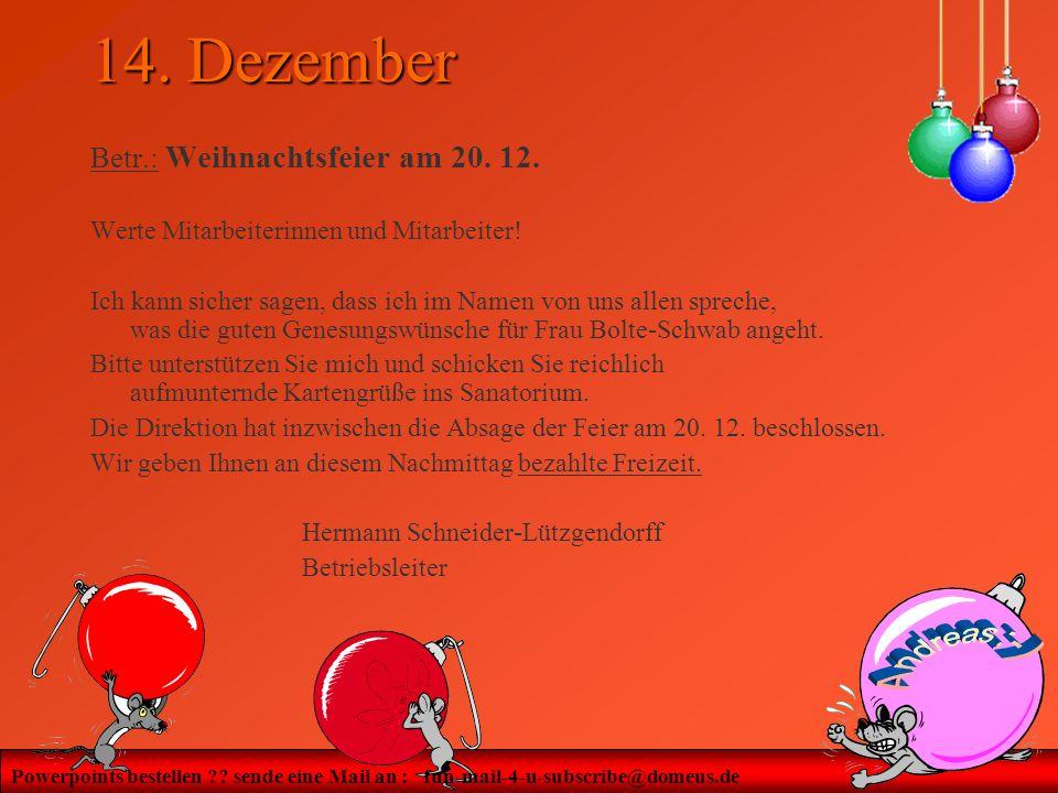 Powerpoints bestellen ?? sende eine Mail an : fun-mail-4-u-subscribe@domeus.de 14. Dezember Betr.: Weihnachtsfeier am 20. 12. Werte Mitarbeiterinnen u