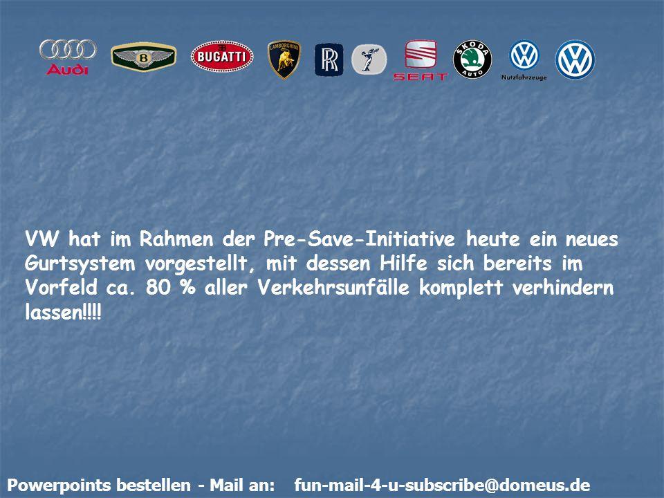 Powerpoints bestellen - Mail an: fun-mail-4-u-subscribe@domeus.de VW hat im Rahmen der Pre-Save-Initiative heute ein neues Gurtsystem vorgestellt, mit dessen Hilfe sich bereits im Vorfeld ca.