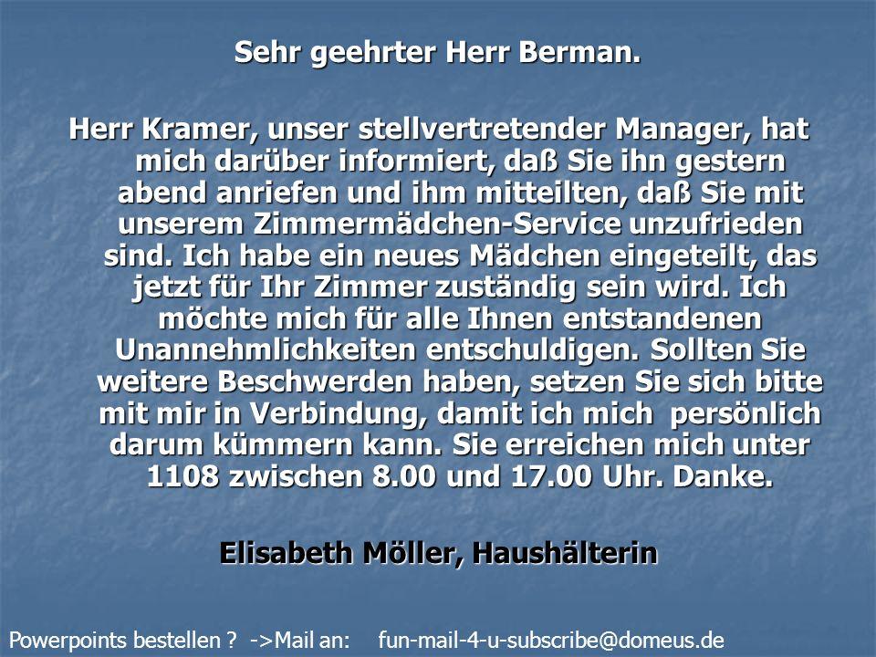 Powerpoints bestellen .->Mail an: fun-mail-4-u-subscribe@domeus.de Sehr geehrte Frau Möller.