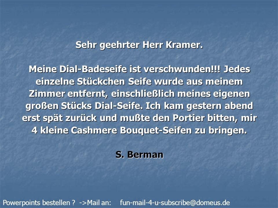 Powerpoints bestellen .->Mail an: fun-mail-4-u-subscribe@domeus.de Sehr geehrter Herr Berman.
