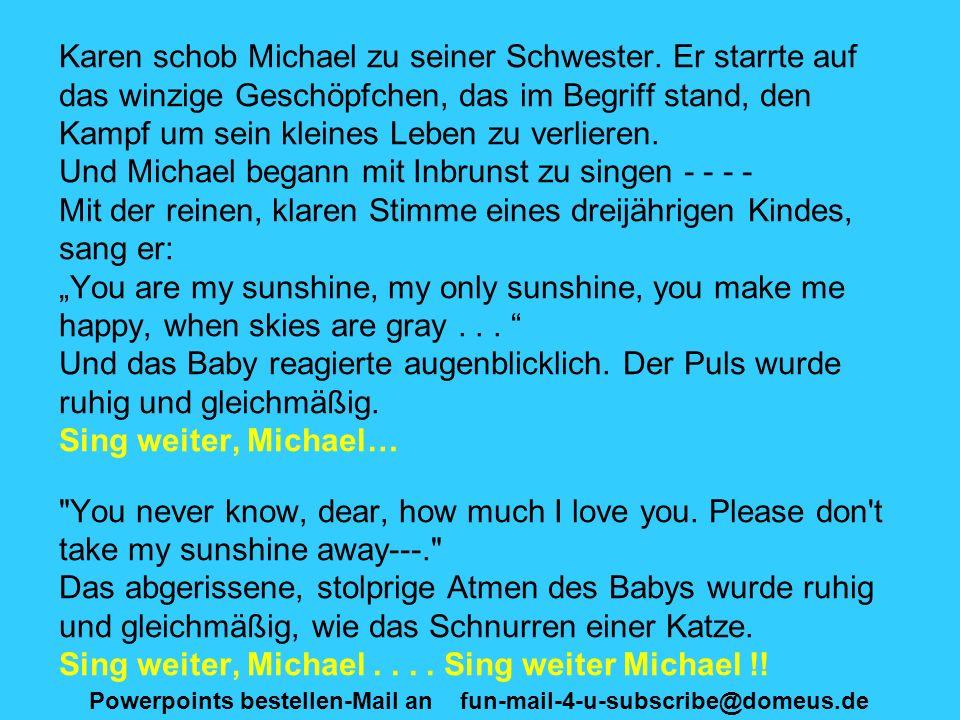 Powerpoints bestellen-Mail an fun-mail-4-u-subscribe@domeus.de Und Michael sang weiter...