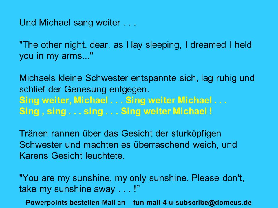Powerpoints bestellen-Mail an fun-mail-4-u-subscribe@domeus.de Und Michael sang weiter...