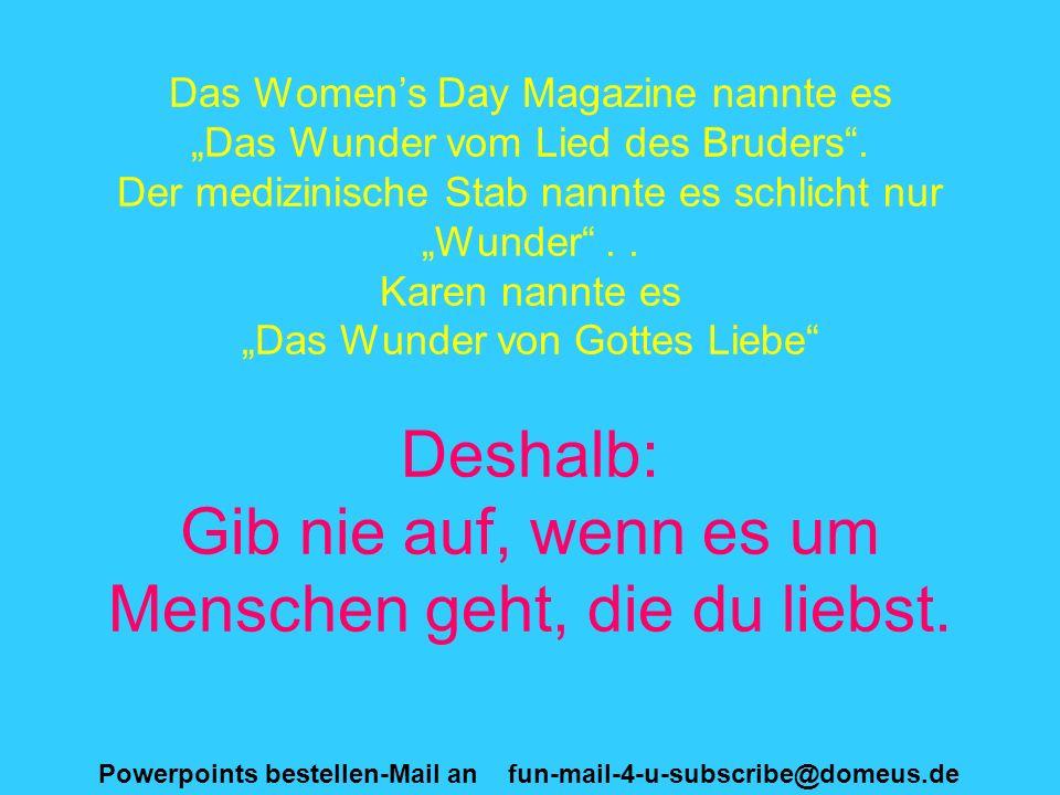 Powerpoints bestellen-Mail an fun-mail-4-u-subscribe@domeus.de Das Womens Day Magazine nannte es Das Wunder vom Lied des Bruders.