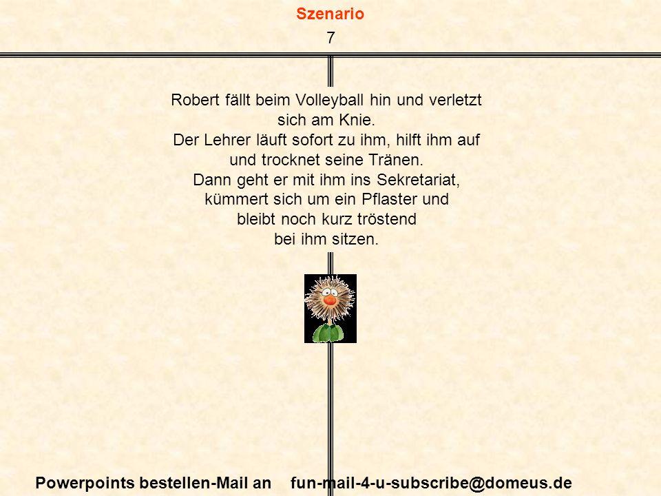 Szenario Powerpoints bestellen-Mail an fun-mail-4-u-subscribe@domeus.de Robert fällt beim Volleyball hin und verletzt sich am Knie.