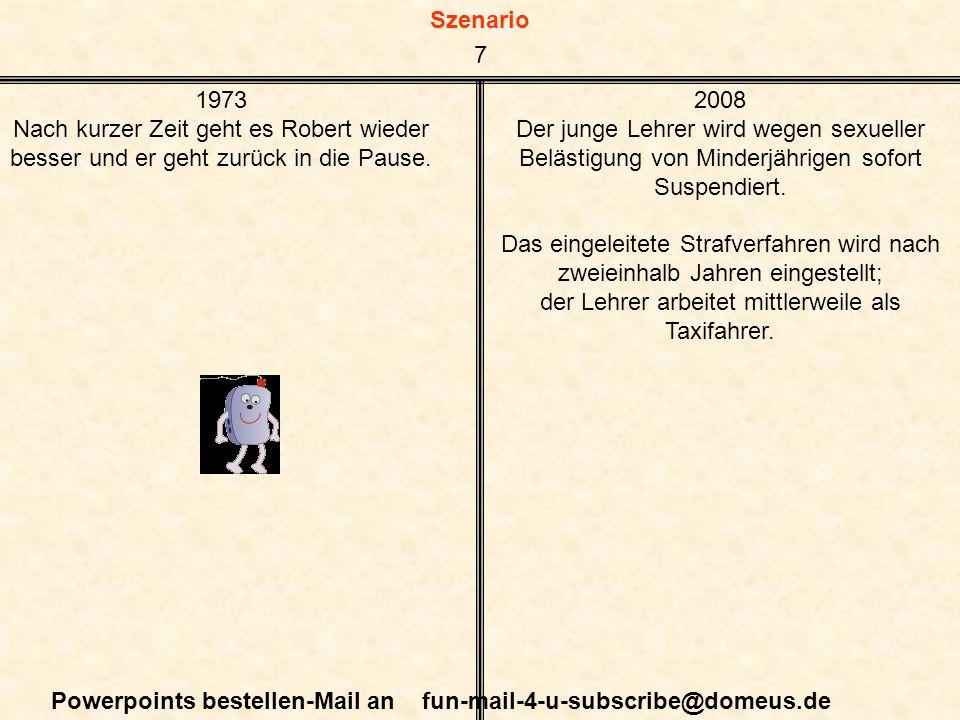 Szenario Powerpoints bestellen-Mail an fun-mail-4-u-subscribe@domeus.de 1973 Nach kurzer Zeit geht es Robert wieder besser und er geht zurück in die P