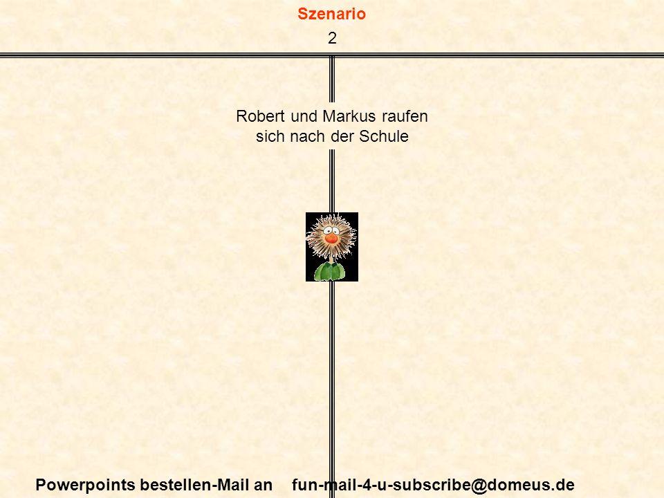 Szenario Powerpoints bestellen-Mail an fun-mail-4-u-subscribe@domeus.de Robert und Markus raufen sich nach der Schule 2