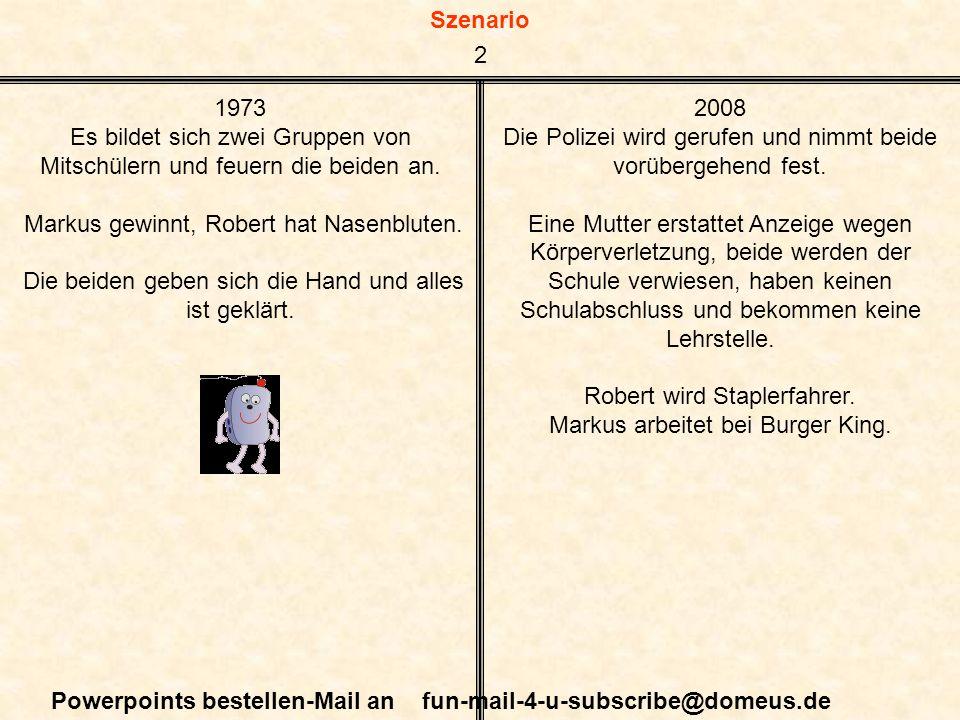 Szenario Powerpoints bestellen-Mail an fun-mail-4-u-subscribe@domeus.de 1973 Es bildet sich zwei Gruppen von Mitschülern und feuern die beiden an. Mar