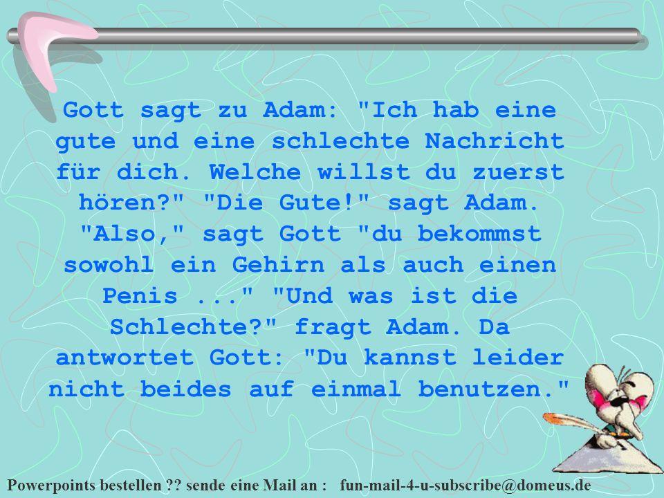 Powerpoints bestellen ?? sende eine Mail an : fun-mail-4-u-subscribe@domeus.de Gott sagt zu Adam: