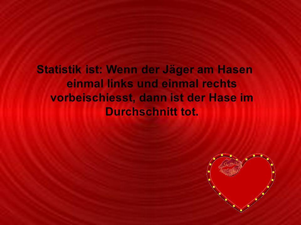 Powerpoints bestellen-Mail an fun-mail-4-u-subscribe@domeus.de Statistik ist: Wenn der Jäger am Hasen einmal links und einmal rechts vorbeischiesst, d