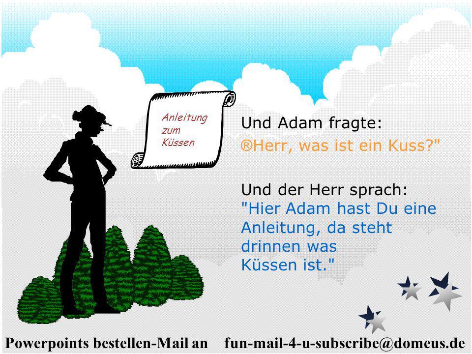 Powerpoints bestellen-Mail an fun-mail-4-u-subscribe@domeus.de Und Adam fragte: ® Herr, was ist ein Kuss?
