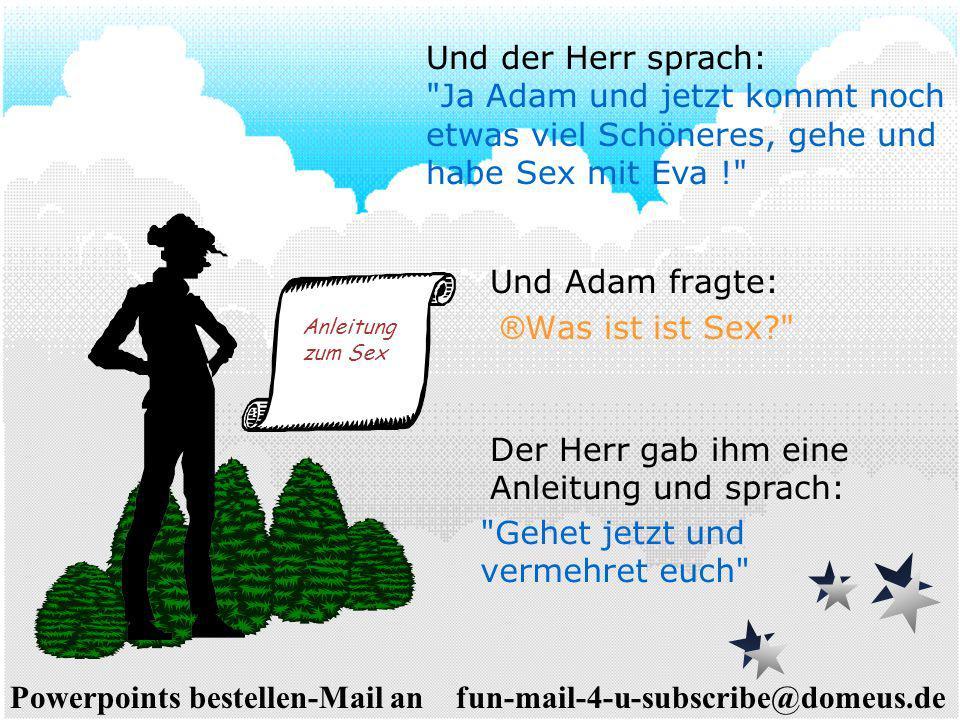 Powerpoints bestellen-Mail an fun-mail-4-u-subscribe@domeus.de Und Adam fragte: ® Was ist ist Sex?