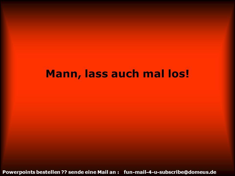 Powerpoints bestellen sende eine Mail an : fun-mail-4-u-subscribe@domeus.de Mann, sei wachsam!