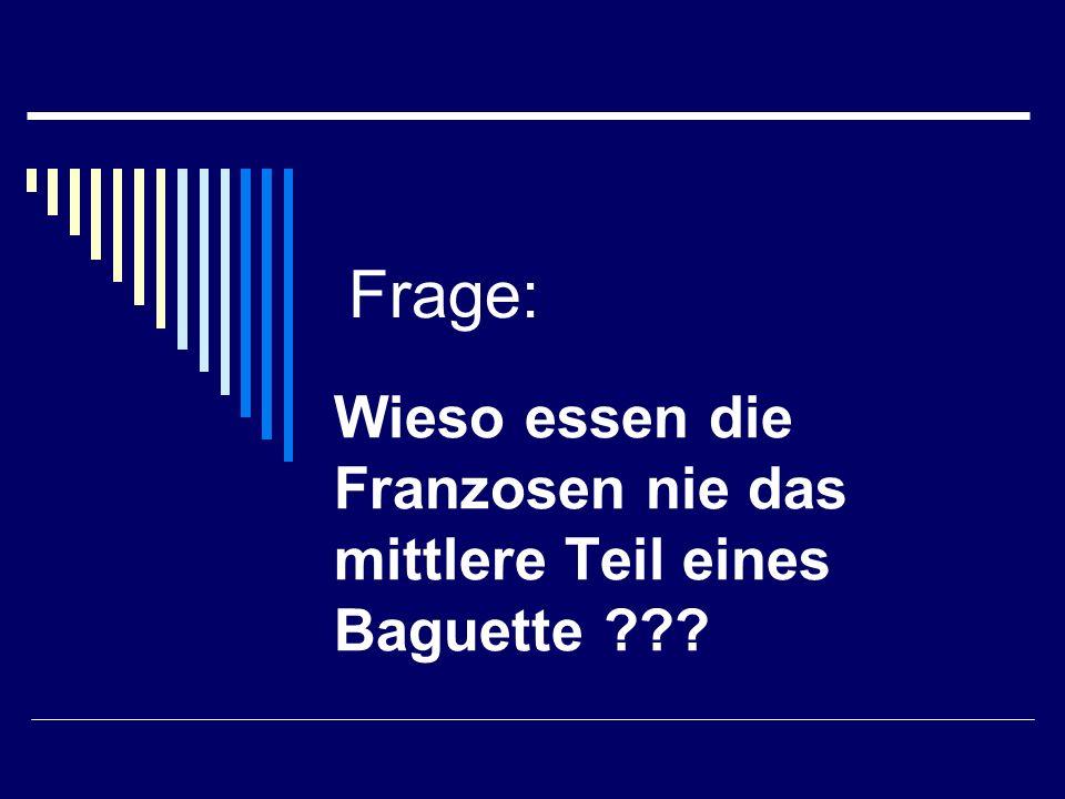 Frage: Wieso essen die Franzosen nie das mittlere Teil eines Baguette
