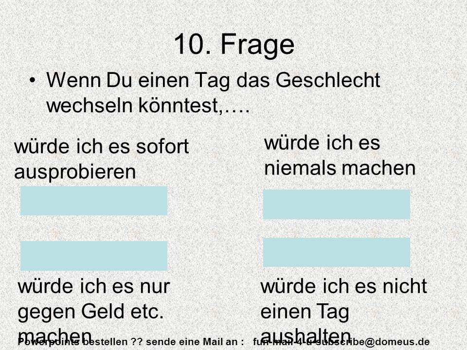 Powerpoints bestellen . sende eine Mail an : fun-mail-4-u-subscribe@domeus.de 10.