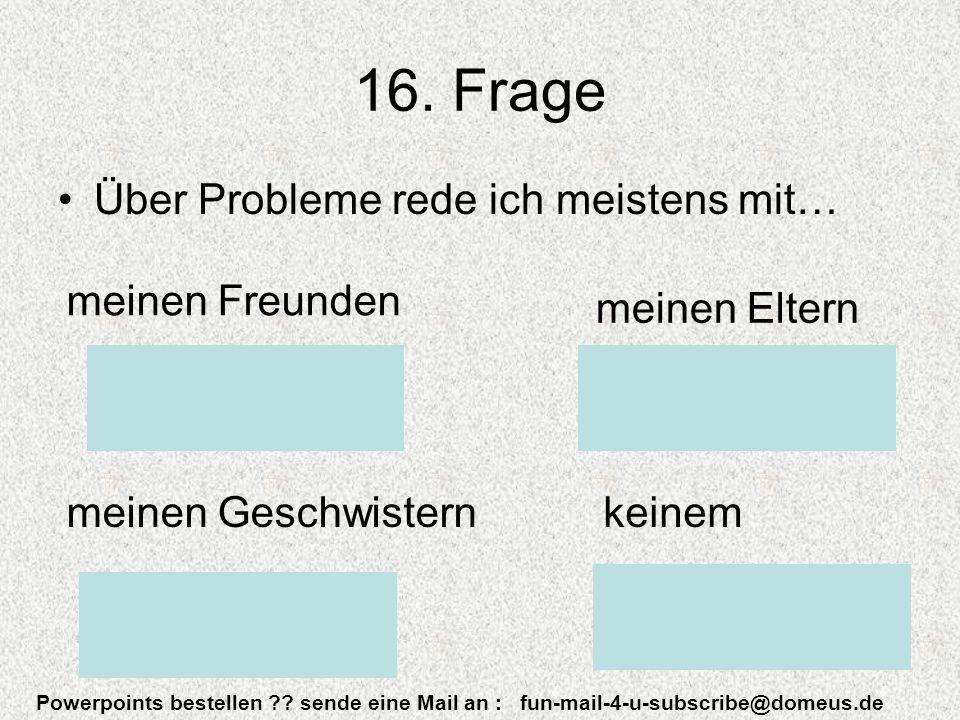 Powerpoints bestellen . sende eine Mail an : fun-mail-4-u-subscribe@domeus.de 16.