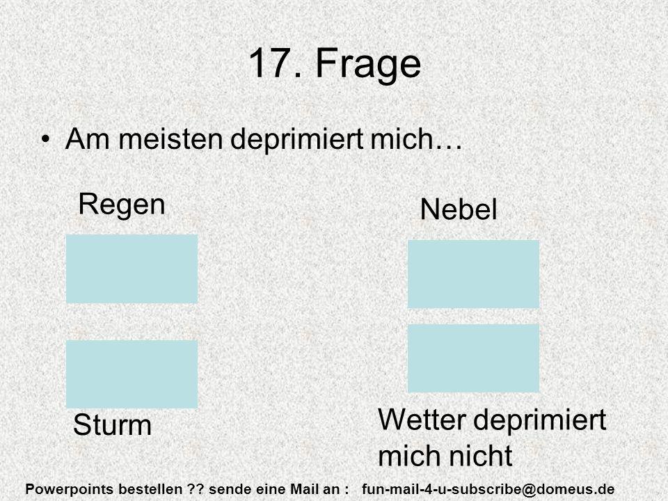 Powerpoints bestellen . sende eine Mail an : fun-mail-4-u-subscribe@domeus.de 17.