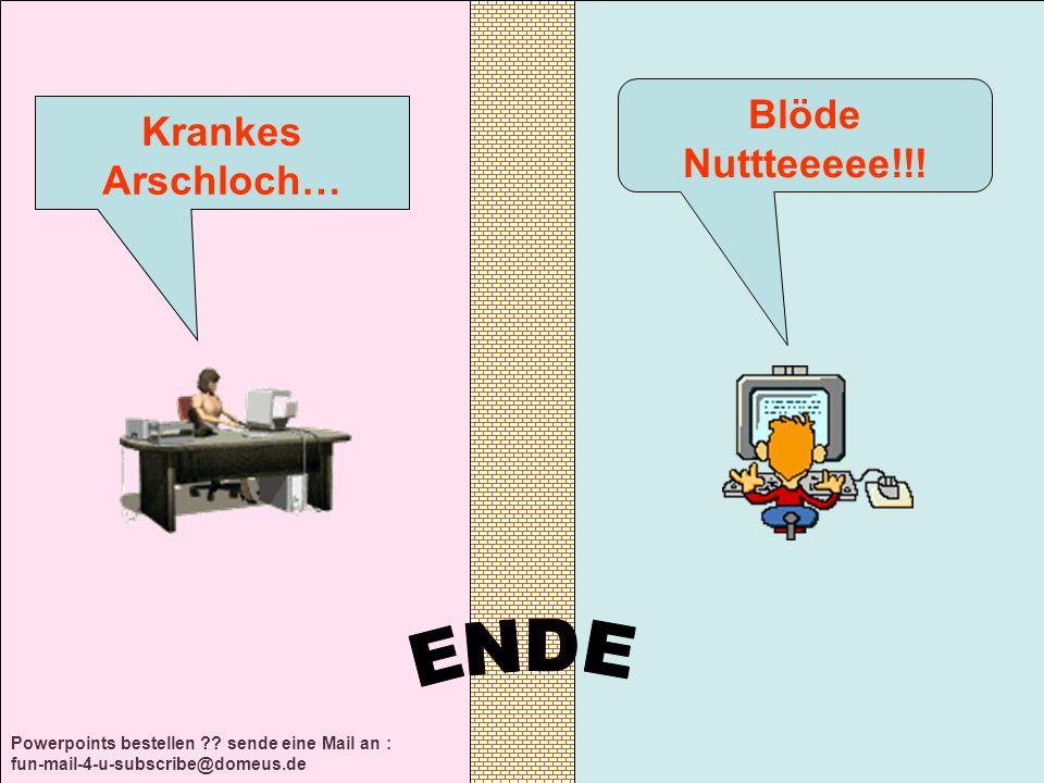 Powerpoints bestellen ?? sende eine Mail an : fun-mail-4-u-subscribe@domeus.de Blöde Nuttteeeee!!! Krankes Arschloch…