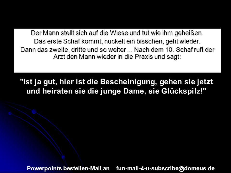 Powerpoints bestellen-Mail an fun-mail-4-u-subscribe@domeus.de Der Mann stellt sich auf die Wiese und tut wie ihm geheißen.