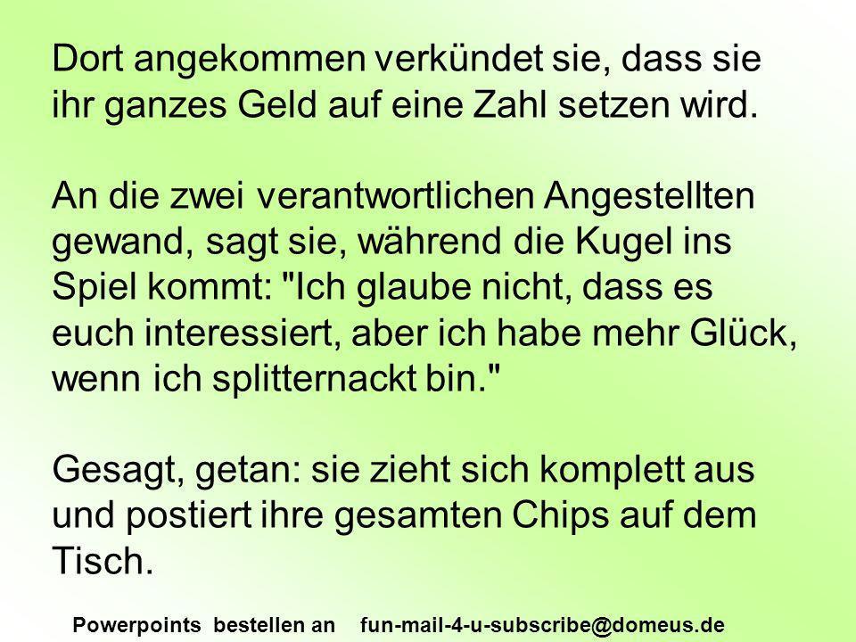 Powerpoints bestellen an fun-mail-4-u-subscribe@domeus.de Dort angekommen verkündet sie, dass sie ihr ganzes Geld auf eine Zahl setzen wird. An die zw