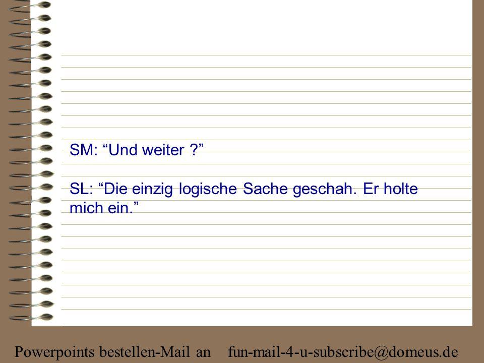 Powerpoints bestellen-Mail an fun-mail-4-u-subscribe@domeus.de SM: Und dann .