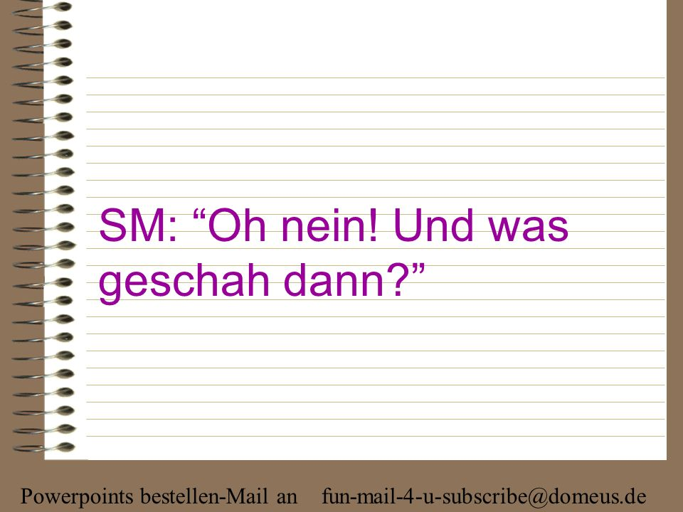 Powerpoints bestellen-Mail an fun-mail-4-u-subscribe@domeus.de SM: Oh Schwester.