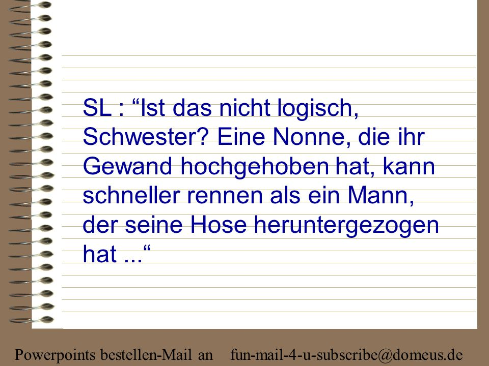 Powerpoints bestellen-Mail an fun-mail-4-u-subscribe@domeus.de SM: Oh nein! Und was geschah dann