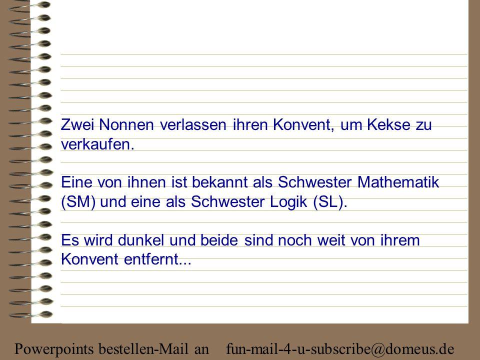 Powerpoints bestellen-Mail an fun-mail-4-u-subscribe@domeus.de SM: Und weiter .