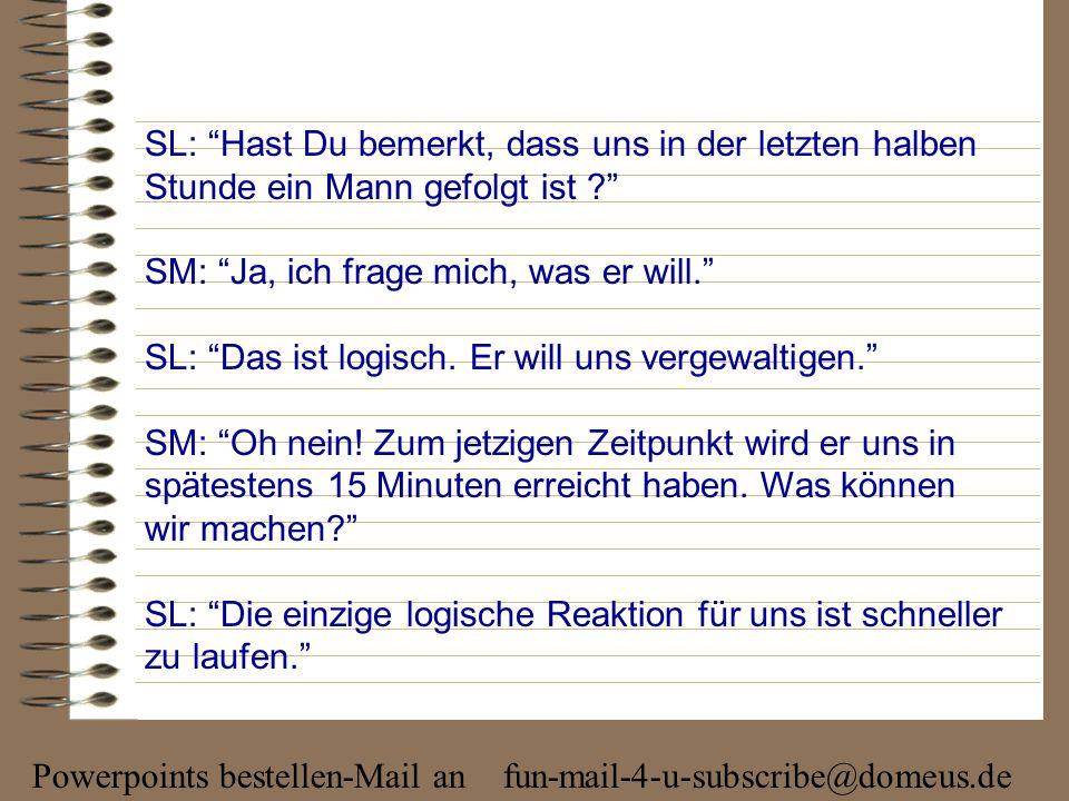 Powerpoints bestellen-Mail an fun-mail-4-u-subscribe@domeus.de SL: Hast Du bemerkt, dass uns in der letzten halben Stunde ein Mann gefolgt ist .