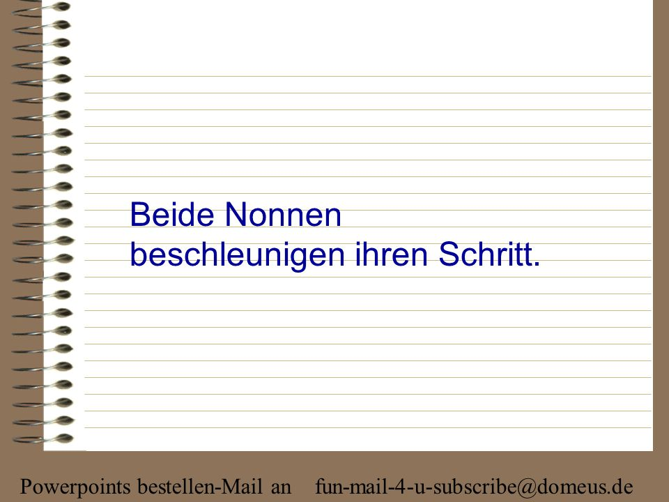 Powerpoints bestellen-Mail an fun-mail-4-u-subscribe@domeus.de SL: Hast Du bemerkt, dass uns in der letzten halben Stunde ein Mann gefolgt ist ? SM: J
