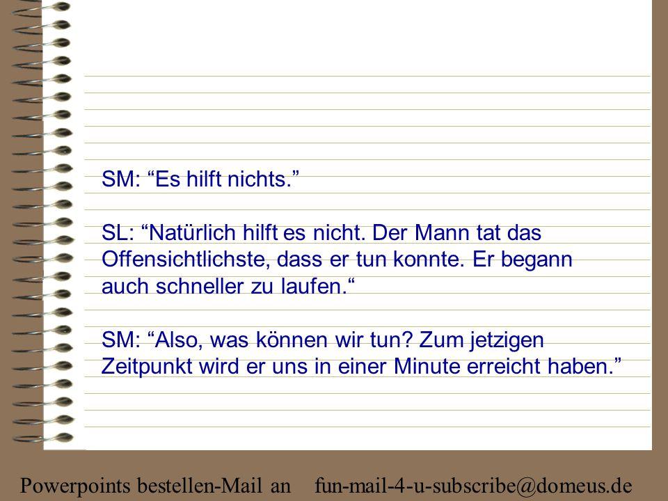 Powerpoints bestellen-Mail an fun-mail-4-u-subscribe@domeus.de SM: Oh nein! Und was geschah dann?