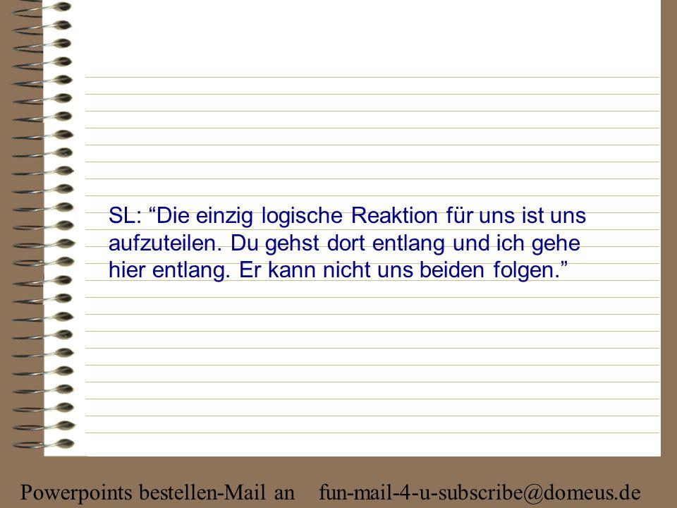 Powerpoints bestellen-Mail an fun-mail-4-u-subscribe@domeus.de SL : Ist das nicht logisch, Schwester.