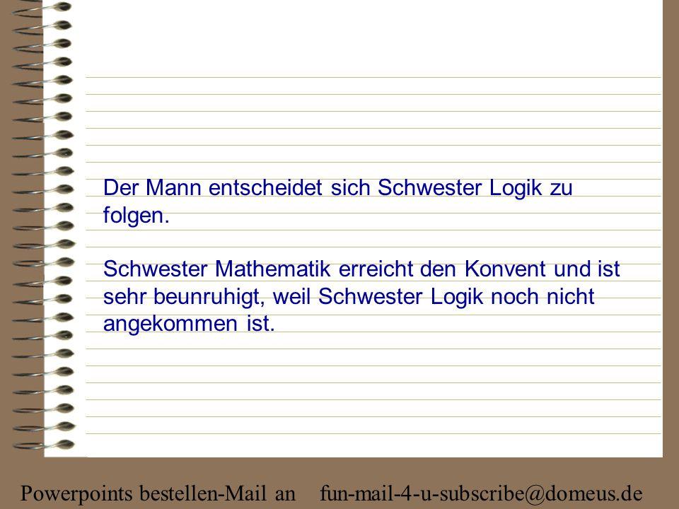 Powerpoints bestellen-Mail an fun-mail-4-u-subscribe@domeus.de Der Mann entscheidet sich Schwester Logik zu folgen.