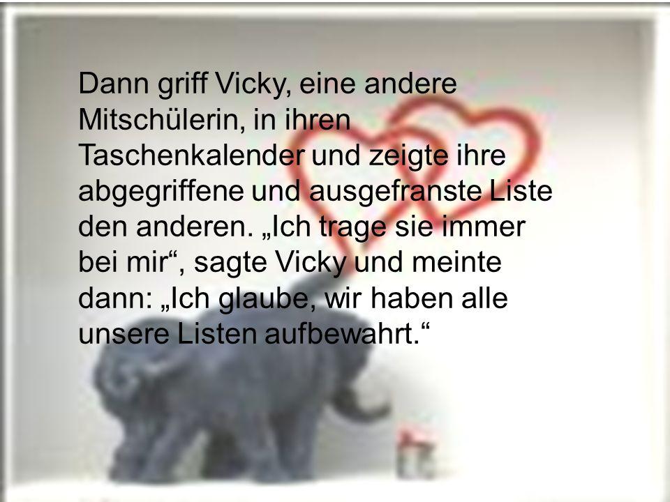 Powerpoints bestellen-Mail an fun-mail-4-u-subscribe@domeus.de Dann griff Vicky, eine andere Mitschülerin, in ihren Taschenkalender und zeigte ihre ab