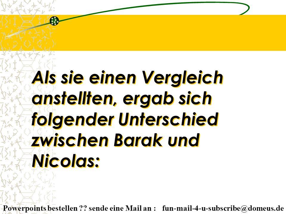 Powerpoints bestellen ?? sende eine Mail an : fun-mail-4-u-subscribe@domeus.de Als sie einen Vergleich anstellten, ergab sich folgender Unterschied zw