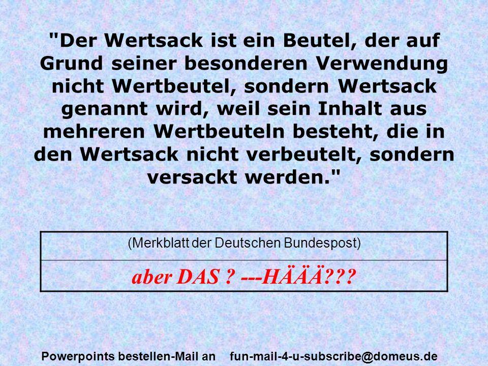 Powerpoints bestellen-Mail an fun-mail-4-u-subscribe@domeus.de Ehefrauen, die ihren Mann erschießen, haben nach einer Entscheidung des BSG keinen Anspruch auf Witwenrente. (Verbandsblatt des Bayrischen Einzelhandels) schade eigentlich....höhöhö...