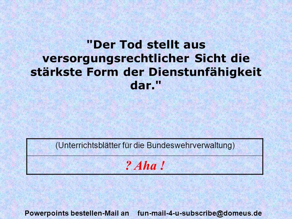 Powerpoints bestellen-Mail an fun-mail-4-u-subscribe@domeus.de Stirbt ein Bediensteter während einer Dienstreise, so ist damit die Dienstreise beendet. (Kommentar zum Bundesreisekostengesetz) ??.