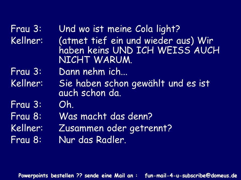 Powerpoints bestellen ?.sende eine Mail an : fun-mail-4-u-subscribe@domeus.de Kellner: 1,80 bitte.