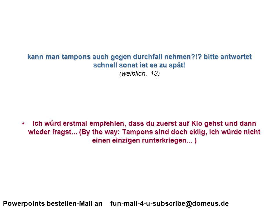 Powerpoints bestellen-Mail an fun-mail-4-u-subscribe@domeus.de hallo zusammen....