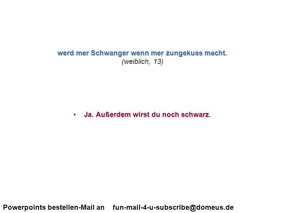 Powerpoints bestellen-Mail an fun-mail-4-u-subscribe@domeus.de Ist das normal das ich nur einen Finger in meine scheide bringe und nicht zwei.